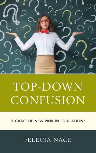 Top-Down Confusion: Is Gray the New Pink in Education? (Hardback)
