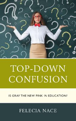 Top-Down Confusion: Is Gray the New Pink in Education? (Paperback)