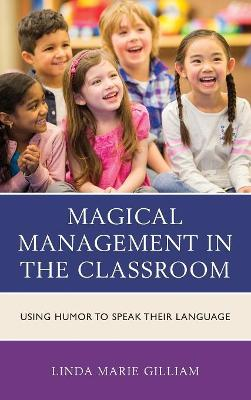Magical Management in the Classroom: Using Humor to Speak Their Language (Hardback)