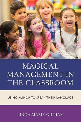 Magical Management in the Classroom: Using Humor to Speak Their Language (Paperback)