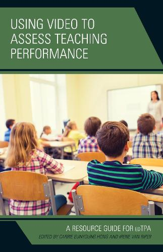 Using Video to Assess Teaching Performance: A Resource Guide for edTPA (Paperback)