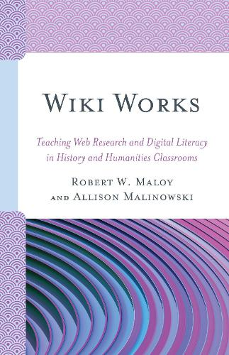 Wiki Works: Teaching Web Research and Digital Literacy in History and Humanities Classrooms (Paperback)