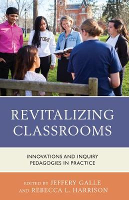 Revitalizing Classrooms: Innovations and Inquiry Pedagogies in Practice (Paperback)