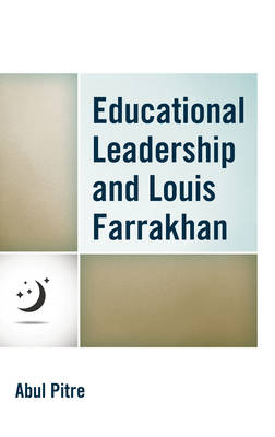 Educational Leadership and Louis Farrakhan - Critical Black Pedagogy in Education (Hardback)