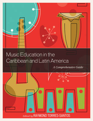 Music Education in the Caribbean and Latin America: A Comprehensive Guide (Paperback)