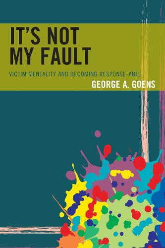 It's Not My Fault: Victim Mentality and Becoming Response-able (Paperback)