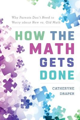 How the Math Gets Done: Why Parents Don't Need to Worry about New vs. Old Math (Hardback)