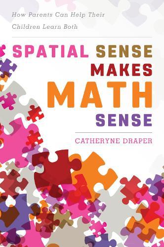 Spatial Sense Makes Math Sense: How Parents Can Help Their Children Learn Both (Hardback)