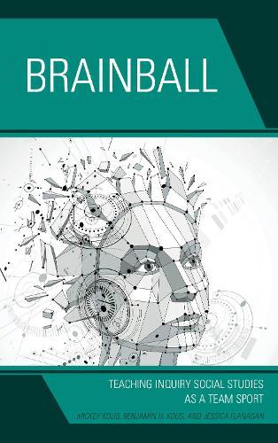 Brainball: Teaching Inquiry and Social Studies as a Team Sport (Hardback)