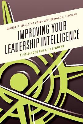 Improving Your Leadership Intelligence: A Field Book for K-12 Leaders (Hardback)