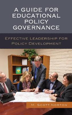 A Guide for Educational Policy Governance: Effective Leadership for Policy Development (Hardback)