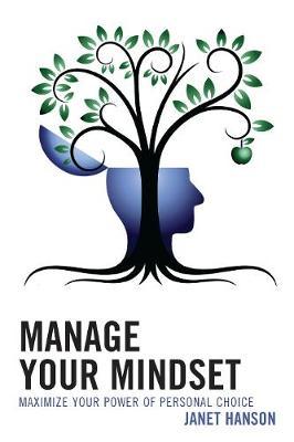 Manage Your Mindset: Maximize Your Power of Personal Choice (Hardback)