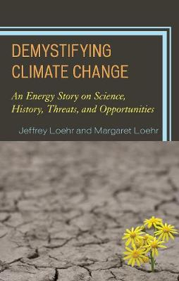 Demystifying Climate Change: An Energy Story on Science, History, Threats, and Opportunities (Hardback)