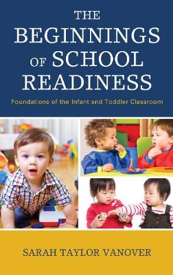 The Beginnings of School Readiness: Foundations of the Infant and Toddler Classroom (Hardback)
