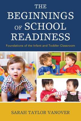 The Beginnings of School Readiness: Foundations of the Infant and Toddler Classroom (Paperback)