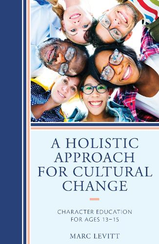 A Holistic Approach For Cultural Change: Character Education for Ages 13-15 (Paperback)