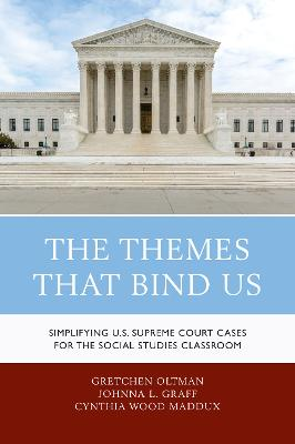 The Themes That Bind Us: Simplifying U.S. Supreme Court Cases for the Social Studies Classroom (Paperback)
