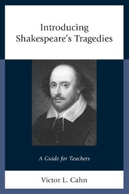 Introducing Shakespeare's Tragedies: A Guide for Teachers (Hardback)
