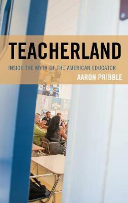 Teacherland: Inside the Myth of the American Educator (Hardback)