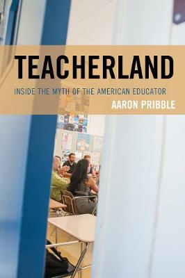 Teacherland: Inside the Myth of the American Educator (Paperback)