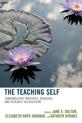 The Teaching Self: Contemplative Practices, Pedagogy, and Research in Education (Paperback)