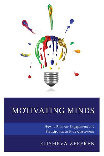 Motivating Minds: How to Promote Engagement and Participation in K-12 Classrooms (Paperback)
