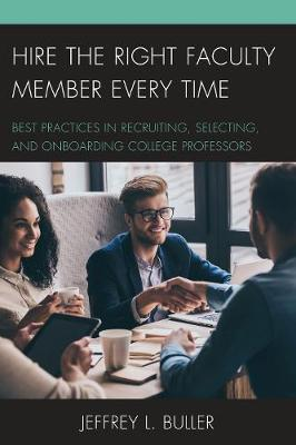 Hire the Right Faculty Member Every Time: Best Practices in Recruiting, Selecting, and Onboarding College Professors (Hardback)