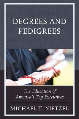 Degrees and Pedigrees: The Education of America's Top Executives (Hardback)