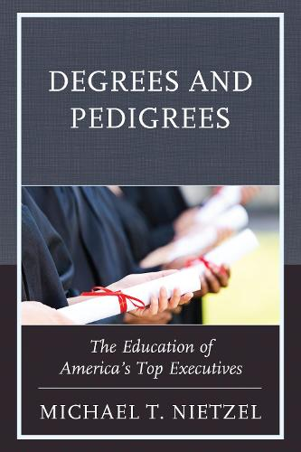 Degrees and Pedigrees: The Education of America's Top Executives (Paperback)