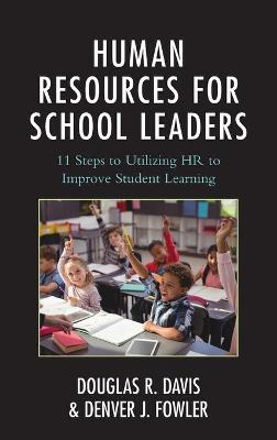 Human Resources for School Leaders: Eleven Steps to Utilizing HR to Improve Student Learning (Hardback)