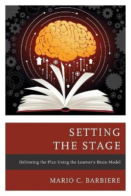 Setting the Stage: Delivering the Plan Using the Learner's Brain Model (Paperback)