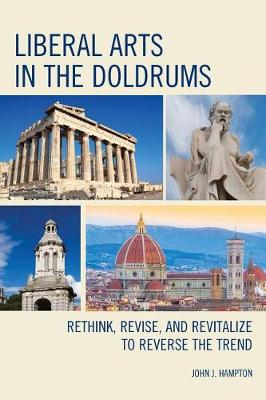 Liberal Arts in the Doldrums: Rethink, Revise, and Revitalize to Reverse the Trend (Paperback)