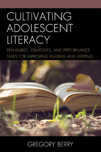 Cultivating Adolescent Literacy: Standards, Strategies, and Performance Tasks for Improving Reading and Writing (Paperback)