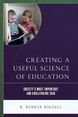 Creating a Useful Science of Education: Society's Most Important and Challenging Task (Hardback)