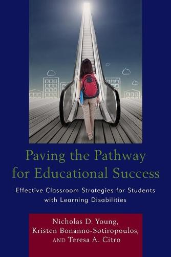 Paving the Pathway for Educational Success: Effective Classroom Strategies for Students with Learning Disabilities (Paperback)