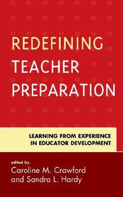 Redefining Teacher Preparation: Learning from Experience in Educator Development (Hardback)