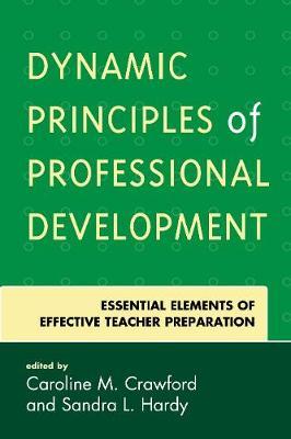 Dynamic Principles of Professional Development: Essential Elements of Effective Teacher Preparation (Paperback)