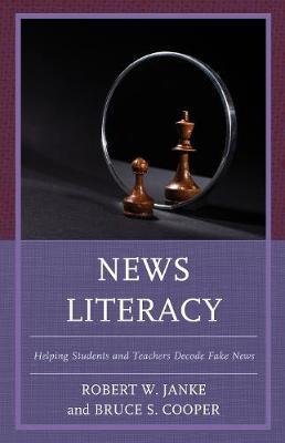 News Literacy: Helping Students and Teachers Decode Fake News (Hardback)