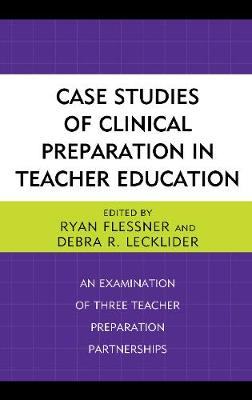 Case Studies of Clinical Preparation in Teacher Education: An Examination of Three Teacher Preparation Partnerships (Hardback)