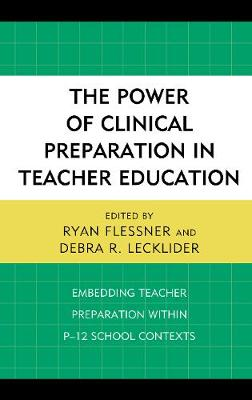 The Power of Clinical Preparation in Teacher Education: Embedding Teacher Preparation within P-12 School Contexts (Hardback)