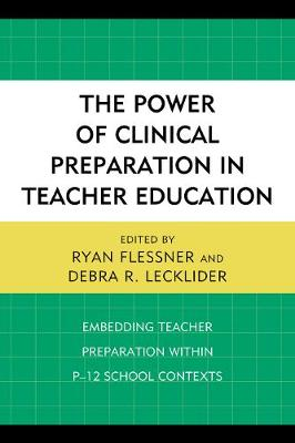 The Power of Clinical Preparation in Teacher Education: Embedding Teacher Preparation within P-12 School Contexts (Paperback)