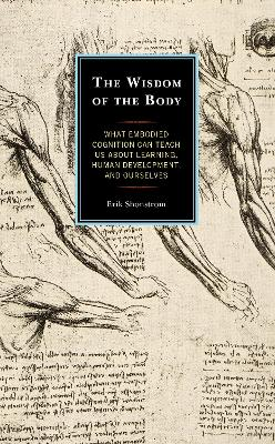 The Wisdom of the Body: What Embodied Cognition Can Teach us about Learning, Human Development, and Ourselves (Hardback)