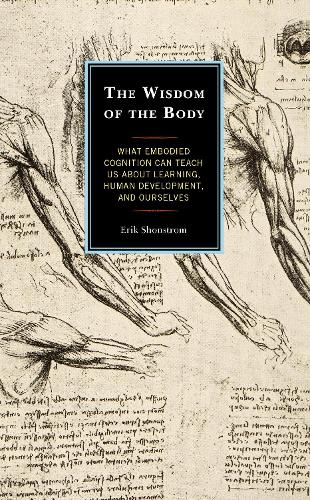 The Wisdom of the Body: What Embodied Cognition Can Teach us about Learning, Human Development, and Ourselves (Paperback)