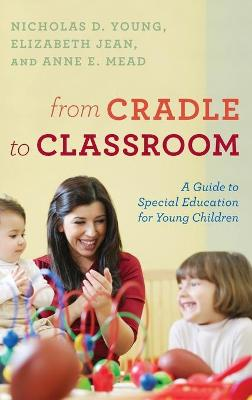 From Cradle to Classroom: A Guide to Special Education for Young Children (Hardback)