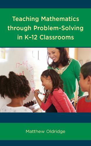 Teaching Mathematics through Problem-Solving in K-12 Classrooms (Paperback)