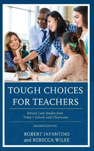 Tough Choices for Teachers: Ethical Case Studies from Today's Schools and Classrooms (Hardback)