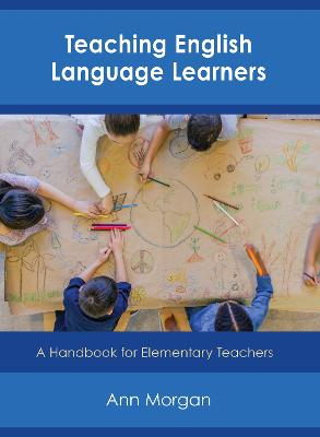 Teaching English Language Learners: A Handbook for Elementary Teachers (Paperback)