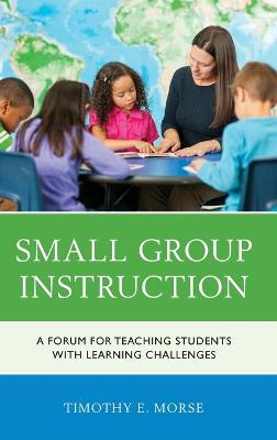 Small Group Instruction: A Forum for Teaching Students with Learning Challenges (Hardback)