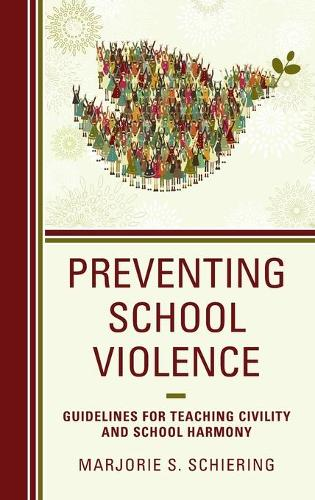 Preventing School Violence: Guidelines for Teaching Civility and School Harmony (Hardback)