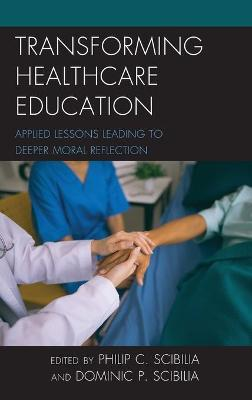Transforming Healthcare Education: Applied Lessons Leading to Deeper Moral Reflection - Teaching Ethics across the American Educational Experience (Hardback)